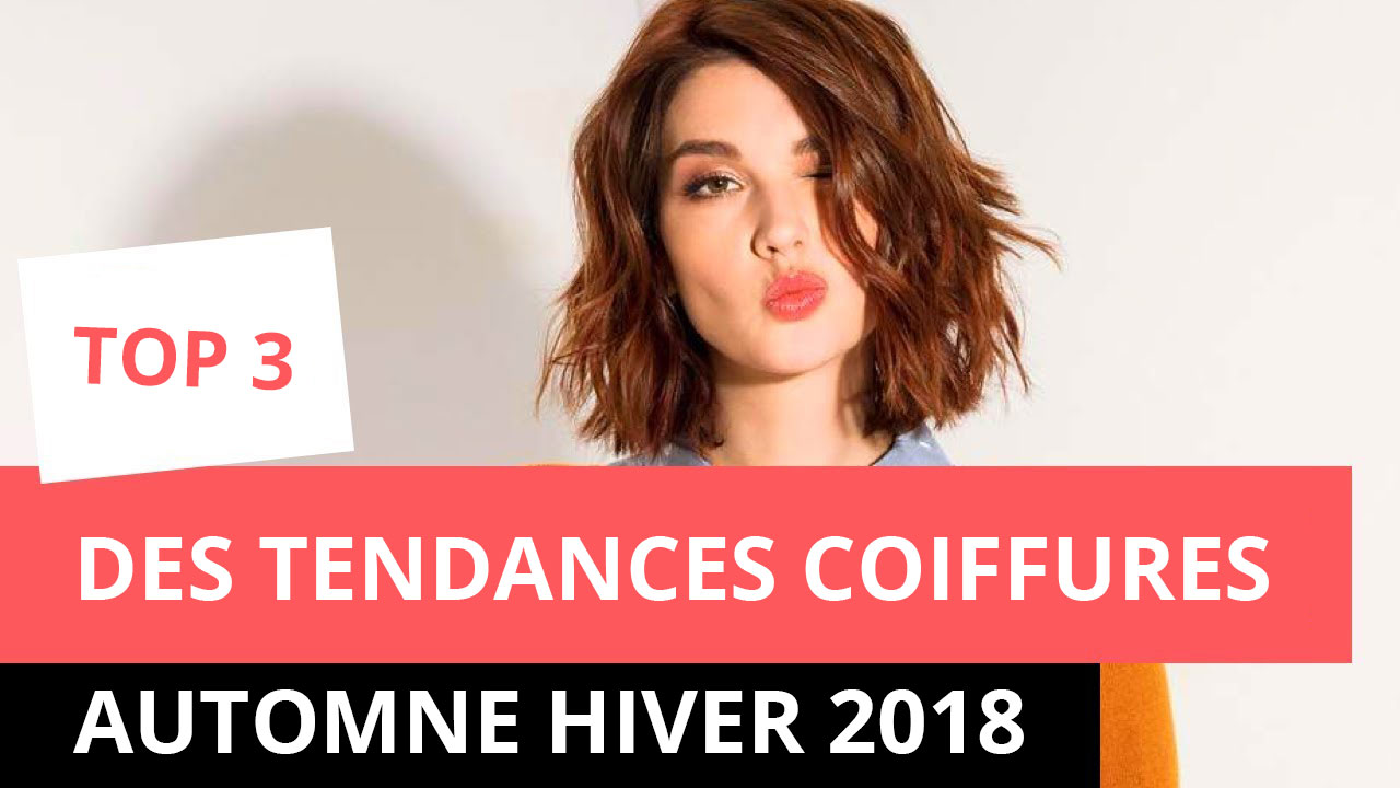 Top 3 des tendances coiffures 2018